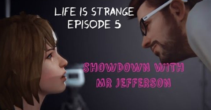 Life is Strange Episode 5: The Almost Final Confrontation