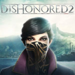 Take Back What's Yours Dishonored 2 Movie Released