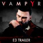 Vampyr RPG Gets New E3 Trailer