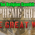 Supreme Ruler: The Great War Epic Belgian Defense