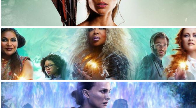 A Wrinkle in Time, Annihilation and Tomb Raider Film Review