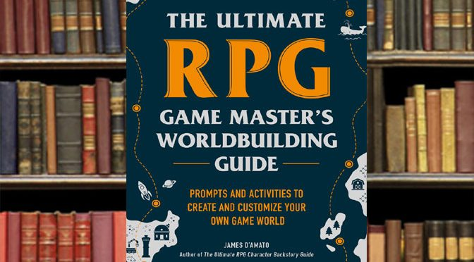 Want to Create Better RPG Worlds? This Book Explains How